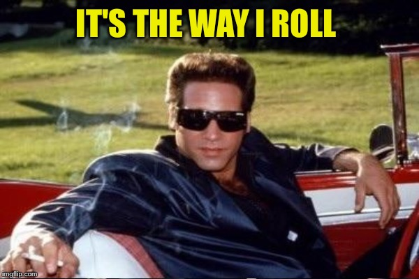 IT'S THE WAY I ROLL | made w/ Imgflip meme maker