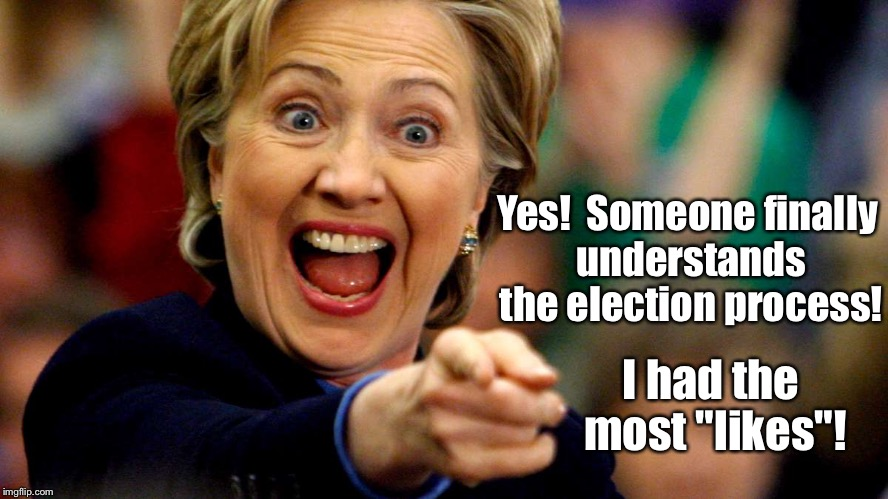 "Yes!  Someone finally understands the election process! I had the most ""likes""! 