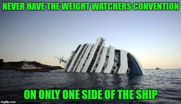 NEVER HAVE THE WEIGHT WATCHERS CONVENTION ON ONLY ONE SIDE OF THE SHIP | made w/ Imgflip meme maker