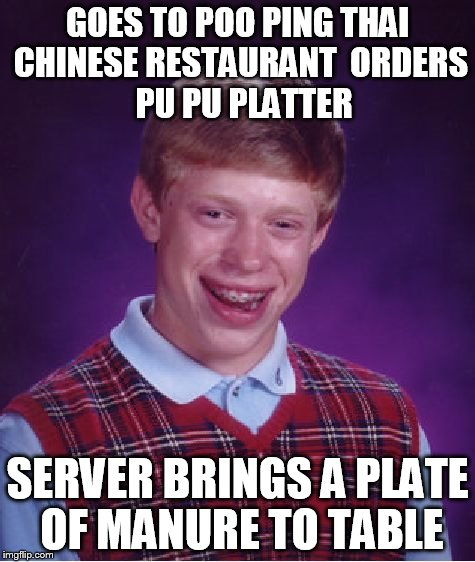 Bad Luck Brian Meme | GOES TO POO PING THAI CHINESE RESTAURANT  ORDERS  PU PU PLATTER SERVER BRINGS A PLATE OF MANURE TO TABLE | image tagged in memes,bad luck brian | made w/ Imgflip meme maker