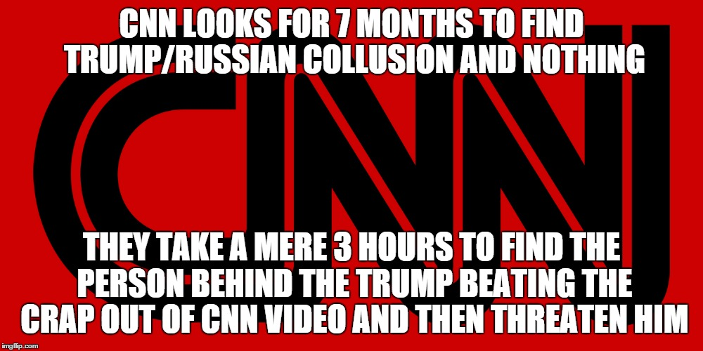 If only they were this thorough with Barack Obama and Hillary Clinton. | CNN LOOKS FOR 7 MONTHS TO FIND TRUMP/RUSSIAN COLLUSION AND NOTHING THEY TAKE A MERE 3 HOURS TO FIND THE PERSON BEHIND THE TRUMP BEATING THE  | image tagged in memes,cnn,donald trump,fake news | made w/ Imgflip meme maker