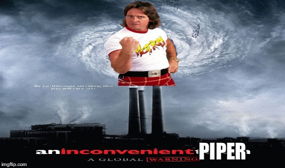 Rowdy Roddy Piper | PIPER | image tagged in wrestling,pro wrestling,lol,funny,climate change | made w/ Imgflip meme maker