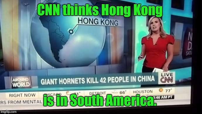 CNN thinks Hong Kong is in South America. | made w/ Imgflip meme maker