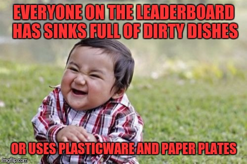 Evil Toddler Meme | EVERYONE ON THE LEADERBOARD HAS SINKS FULL OF DIRTY DISHES OR USES PLASTICWARE AND PAPER PLATES | image tagged in memes,evil toddler | made w/ Imgflip meme maker