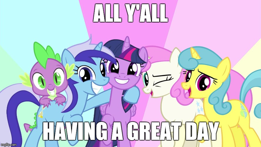 Ya, until I find out I HAVE TWO SUBMISSIONS AGAIN! | ALL Y'ALL HAVING A GREAT DAY | image tagged in fascinated ponies,memes | made w/ Imgflip meme maker