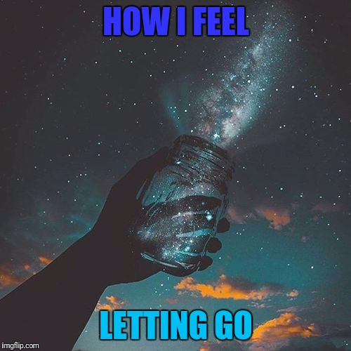 HOW I FEEL LETTING GO | made w/ Imgflip meme maker