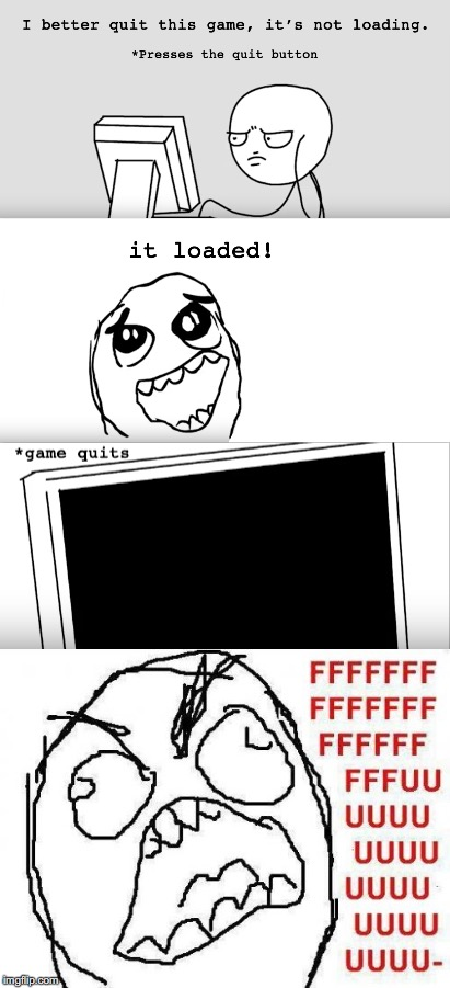 Don't You Hate When That Happens? | image tagged in rage comics,fffffffuuuuuuuuuuuu | made w/ Imgflip meme maker