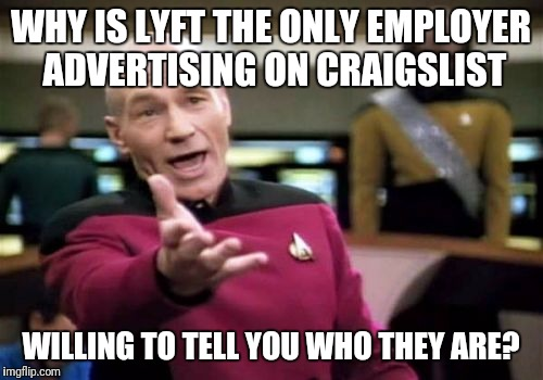 Picard Wtf Meme | WHY IS LYFT THE ONLY EMPLOYER ADVERTISING ON CRAIGSLIST WILLING TO TELL YOU WHO THEY ARE? | image tagged in memes,picard wtf | made w/ Imgflip meme maker