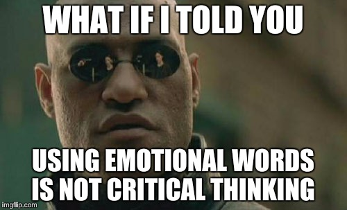 Matrix Morpheus Meme | WHAT IF I TOLD YOU USING EMOTIONAL WORDS IS NOT CRITICAL THINKING | image tagged in memes,matrix morpheus | made w/ Imgflip meme maker