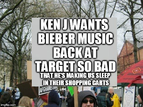 KEN J WANTS BIEBER MUSIC BACK AT TARGET SO BAD THAT HE'S MAKING US SLEEP IN THEIR SHOPPING CARTS | made w/ Imgflip meme maker