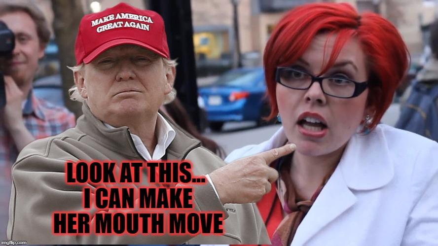 LOOK AT THIS... I CAN MAKE HER MOUTH MOVE | image tagged in angry feminist puppet,donald trump,make america great again | made w/ Imgflip meme maker