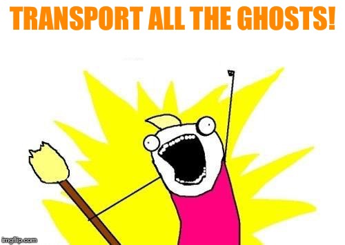 X All The Y Meme | TRANSPORT ALL THE GHOSTS! | image tagged in memes,x all the y | made w/ Imgflip meme maker