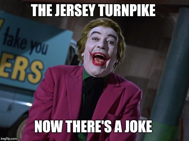 THE JERSEY TURNPIKE NOW THERE'S A JOKE | made w/ Imgflip meme maker