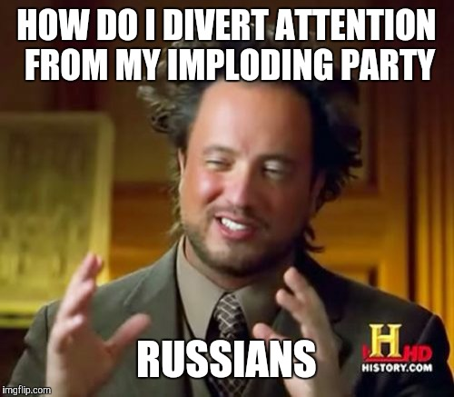 Ancient Aliens Meme | HOW DO I DIVERT ATTENTION FROM MY IMPLODING PARTY RUSSIANS | image tagged in memes,ancient aliens | made w/ Imgflip meme maker