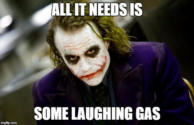 ALL IT NEEDS IS SOME LAUGHING GAS | made w/ Imgflip meme maker