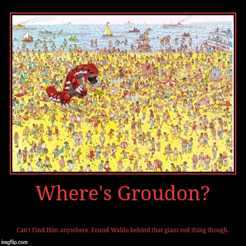 Where's Groudon? | Can't Find Him anywhere. Found Waldo behind that giant red thing though. | image tagged in funny,demotivationals | made w/ Imgflip demotivational maker