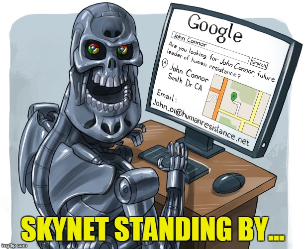 SKYNET STANDING BY... | made w/ Imgflip meme maker