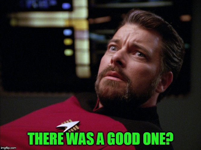 THERE WAS A GOOD ONE? | made w/ Imgflip meme maker