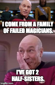 Abracadabra. | I COME FROM A FAMILY OF FAILED MAGICIANS. I'VE GOT 2 HALF-SISTERS. | image tagged in bad pun picard | made w/ Imgflip meme maker