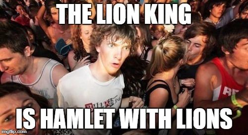 Who came up with that?! | THE LION KING IS HAMLET WITH LIONS | image tagged in memes,sudden clarity clarence,hamlet,the lion king | made w/ Imgflip meme maker