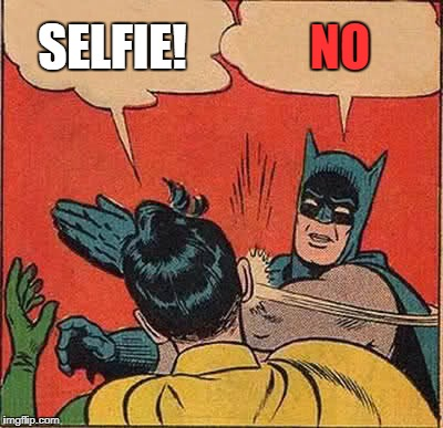 Batman Slapping Robin Meme | SELFIE! NO | image tagged in memes,batman slapping robin | made w/ Imgflip meme maker