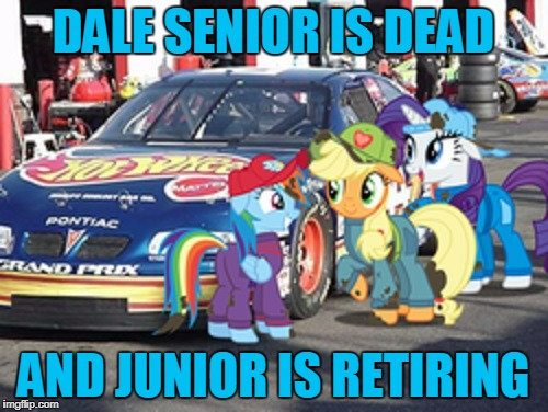DALE SENIOR IS DEAD AND JUNIOR IS RETIRING | made w/ Imgflip meme maker