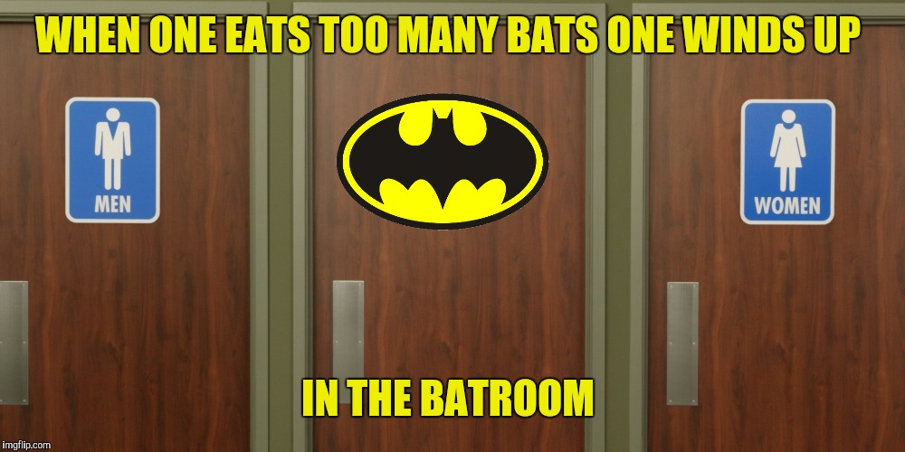 WHEN ONE EATS TOO MANY BATS ONE WINDS UP IN THE BATROOM | made w/ Imgflip meme maker
