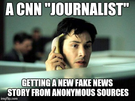 "Breaking fake news | A CNN ""JOURNALIST"" GETTING A NEW FAKE NEWS STORY FROM ANONYMOUS SOURCES 