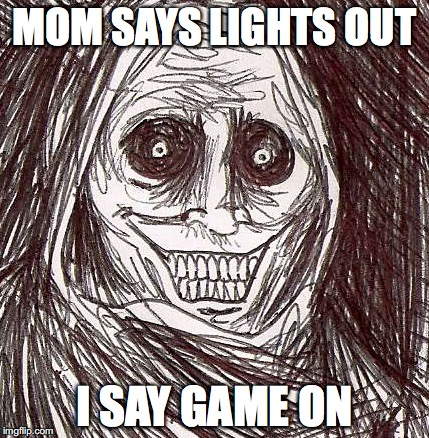 Unwanted House Guest |  MOM SAYS LIGHTS OUT; I SAY GAME ON | image tagged in memes,unwanted house guest | made w/ Imgflip meme maker