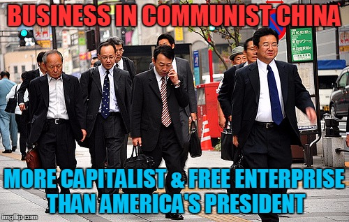 BUSINESS IN COMMUNIST CHINA MORE CAPITALIST & FREE ENTERPRISE THAN AMERICA'S PRESIDENT | made w/ Imgflip meme maker