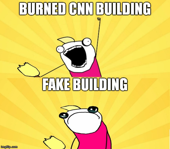 x all the y even bother | BURNED CNN BUILDING FAKE BUILDING | image tagged in x all the y even bother | made w/ Imgflip meme maker
