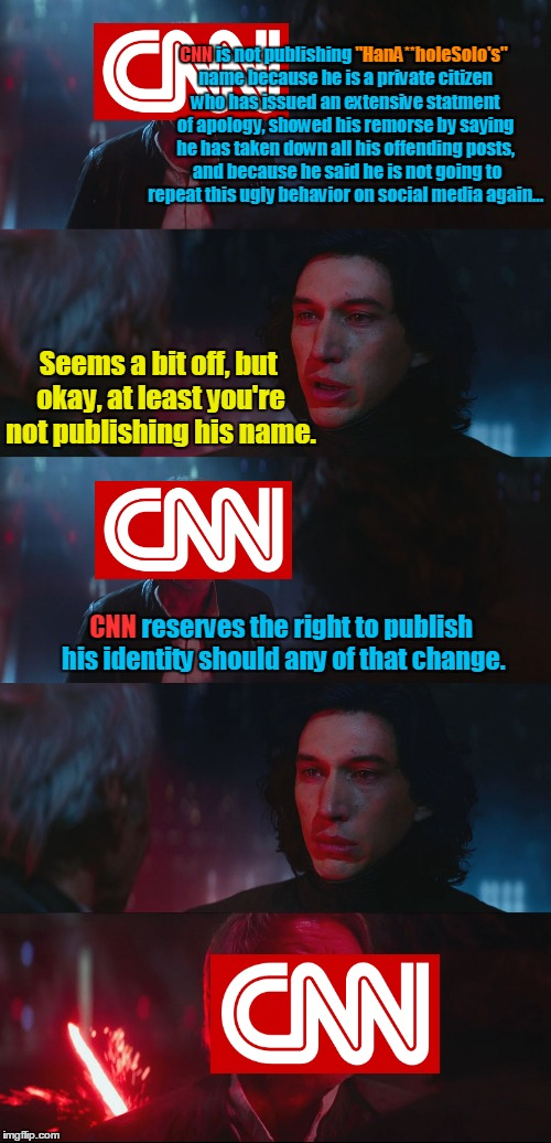 "At the end of the day I believe people have a right to post dumb stuff on the internet anonymously without fearing intimidation  | CNN is not publishing ""HanA**holeSolo's"" name because he is a private citizen who has issued an extensive statment of apology, showed his re 