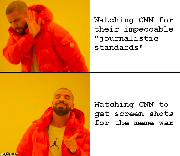 The only reason to ever watch CNN | . | image tagged in memes,cnn,funny,fake news,drake,meme war | made w/ Imgflip meme maker