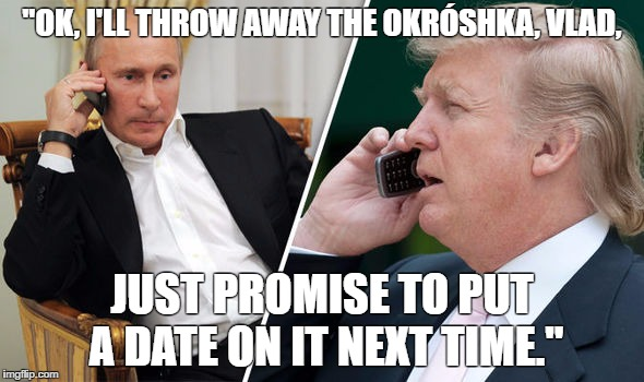 "Putin Trump Pussy Riot | ""OK, I'LL THROW AWAY THE OKRÓSHKA, VLAD, JUST PROMISE TO PUT A DATE ON IT NEXT TIME."" 