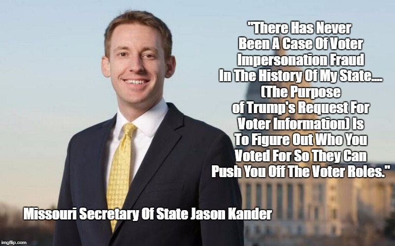 """There Has Never Been A Case Of Voter Impersonation Fraud In The History Of My State.... (The Purpose of Trump's Request For Voter Informati 