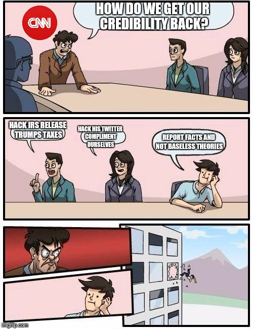 Boardroom Meeting Suggestion Meme | HOW DO WE GET OUR CREDIBILITY BACK? HACK IRS RELEASE TRUMPS TAXES HACK HIS TWITTER COMPLIMENT OURSELVES REPORT FACTS AND NOT BASELESS THEORI | image tagged in memes,boardroom meeting suggestion | made w/ Imgflip meme maker