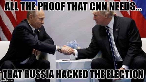ALL THE PROOF THAT CNN NEEDS... THAT RUSSIA HACKED THE ELECTION | image tagged in trump putin | made w/ Imgflip meme maker