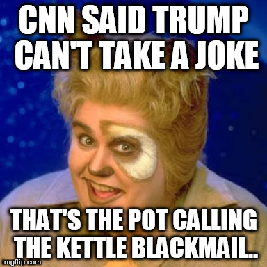CNN SAID TRUMP CAN'T TAKE A JOKE THAT'S THE POT CALLING THE KETTLE BLACKMAIL.. | image tagged in john candy | made w/ Imgflip meme maker