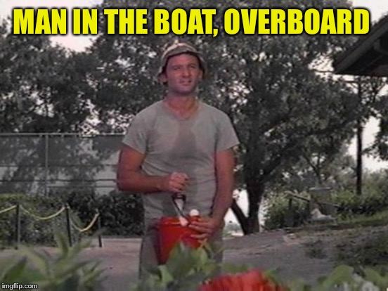 MAN IN THE BOAT, OVERBOARD | made w/ Imgflip meme maker