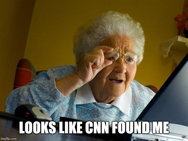 Grandma Finds The Internet Meme | LOOKS LIKE CNN FOUND ME | image tagged in memes,grandma finds the internet | made w/ Imgflip meme maker