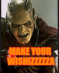 Fear the Gin | MAKE YOUR WISHIZZZZZA | image tagged in gin,wishmaster,meme,bad,help,lurks | made w/ Imgflip meme maker