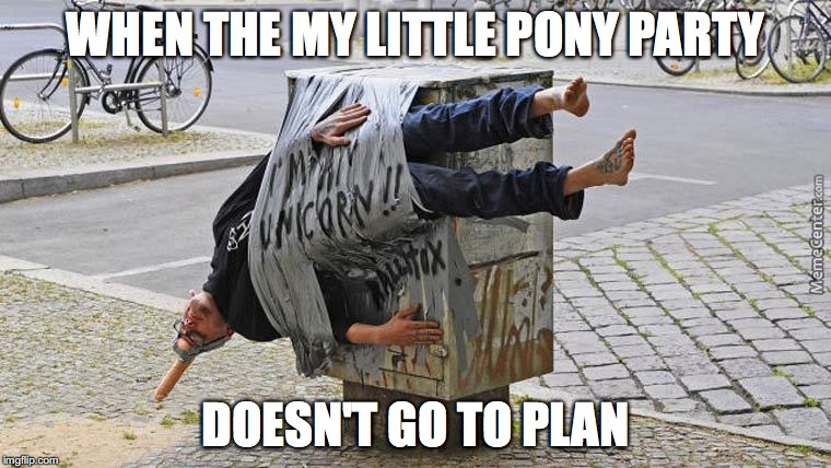 kidnapped unicorn | WHEN THE MY LITTLE PONY PARTY DOESN'T GO TO PLAN | image tagged in meme,my little pony,plans,unicorn | made w/ Imgflip meme maker
