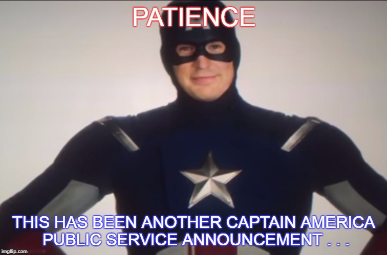 This has been another public service announcement  |  PATIENCE; THIS HAS BEEN ANOTHER CAPTAIN AMERICA PUBLIC SERVICE ANNOUNCEMENT . . . | image tagged in spiderman homecoming,captain america | made w/ Imgflip meme maker