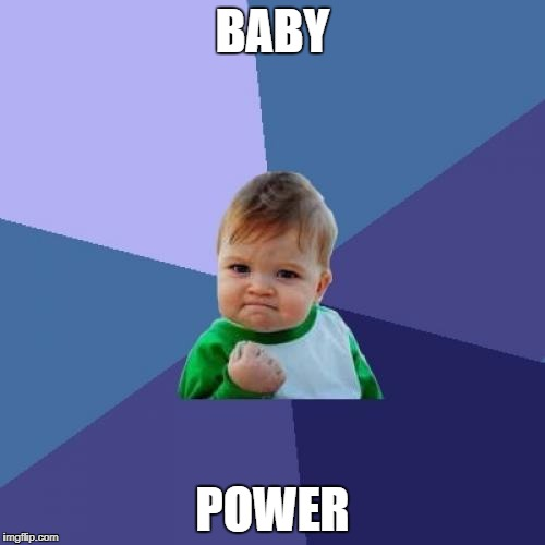 Success Kid Meme | BABY POWER | image tagged in memes,success kid | made w/ Imgflip meme maker