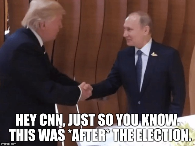 CNN, This Was After The Election | HEY CNN, JUST SO YOU KNOW.  THIS WAS *AFTER* THE ELECTION. | image tagged in trump,putin,cnn,fake news | made w/ Imgflip meme maker