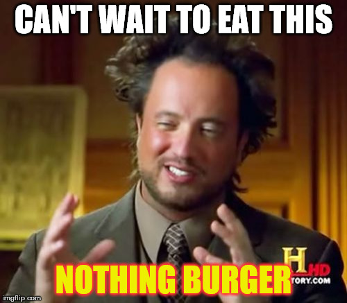 Giorgio Tsoukalos takes a break from aliens... because aliens | CAN'T WAIT TO EAT THIS NOTHING BURGER | image tagged in memes,ancient aliens,fake news,russian hacking,nothing burger | made w/ Imgflip meme maker
