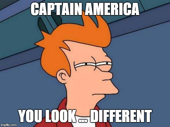 Futurama Fry Meme | CAPTAIN AMERICA YOU LOOK ... DIFFERENT | image tagged in memes,futurama fry | made w/ Imgflip meme maker