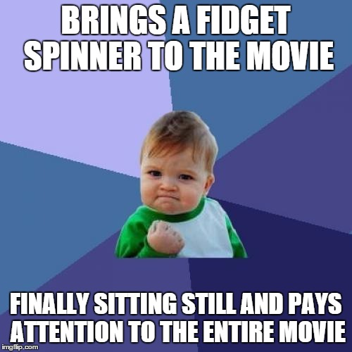 Success Kid Meme | BRINGS A FIDGET SPINNER TO THE MOVIE FINALLY SITTING STILL AND PAYS ATTENTION TO THE ENTIRE MOVIE | image tagged in memes,success kid | made w/ Imgflip meme maker