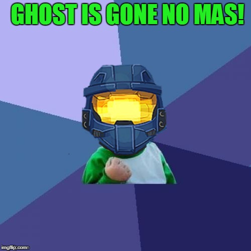 1befyj | GHOST IS GONE NO MAS! | image tagged in 1befyj | made w/ Imgflip meme maker