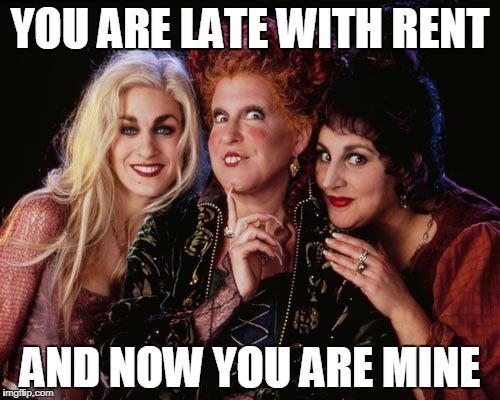 YOU ARE LATE WITH RENT AND NOW YOU ARE MINE | image tagged in hocus pocus and chill | made w/ Imgflip meme maker